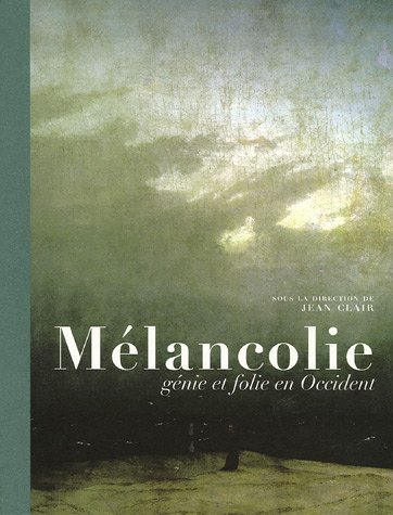 Mélancolie : Génie et folie en Occident par Jean Clair