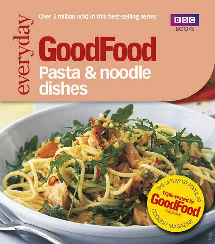 Good Food: Pasta and Noodle Dishes: Triple-tested Recipes: Tried-and-tested Recipes