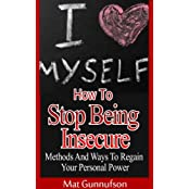 Stop Being Insecure,How To Love Myself, How To Become Confident and How To Stop Being Jealous: Methods and Ways to Regain Personal Power (English Edition)