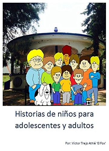 Historias de niños para adolescentes y adultos por Victor Trejo Athie