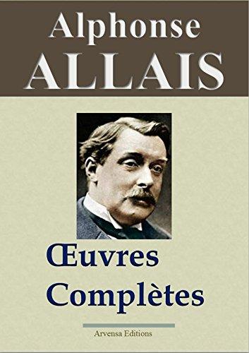 Alphonse Allais : oeuvres compltes (38 titres, illustrs et annots)