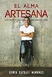 El alma artesana: Convierte tu vida en una obra de arte (Spanish Edition)