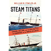 Steam Titans: Cunard, Collins, and the Epic Battle for Commerce on the North Atlantic (English Edition)