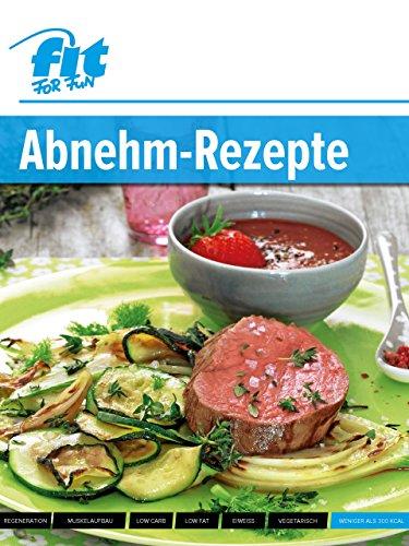 Abnehm-Rezepte: Geschmackvoll abnehmen mit 40 leckeren Rezepten