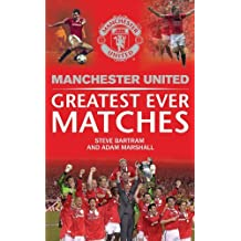 Manchester United Greatest Ever Matches (MUFC) by Steve Bartram (2012-10-25)