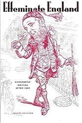Effeminate England: Homoerotic Writing after 1885 (Between Men - Between Women: Lesbian & Gay Studies)