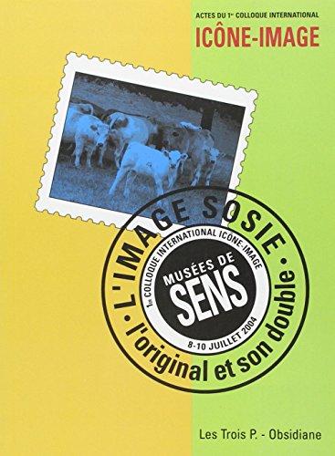 L'image-sosie : L'original et son double, Actes du 1er colloque international Icône-Image