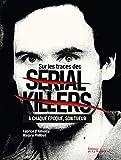 Sur les traces des Serial Killers. À chaque époque son tueur