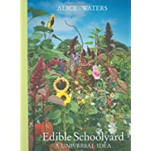 Edible Schoolyard: A Universal Idea by Alice Waters (2008-12-17)