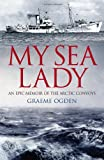 My Sea Lady: An Epic Memoir of the Arctic Convoys