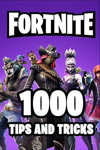 Fortnite 1000 Tips and Tricks: Ultimate All-In-One Fortnite Battle Royale Strategy Guide Book. 1000 Secrets, Tips and Tricks. Most Comprehensive ... Fortnite Book. (Fortnite Books, Band 1)