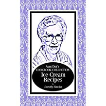 Aunt Dot's Cookbook Collection of Ice Cream Recipes (Sweet and Savory Treats Series 8) (English Edition)