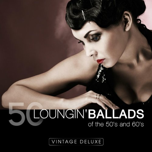 Loungin' Ballads of the 50s an...