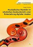 Musikalisches Handeln im schulischen Musikunterricht unter Einbeziehung digitaler Medien (Forum Musikpädagogik)