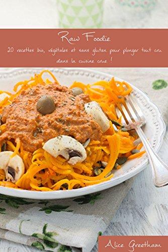 Raw Foodie: 20 recettes bio, végétales et sans gluten pour plonger tout cru dans la cuisine crue !