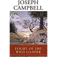 Flight of the Wild Gander: Selected Essays 1944-1968: Explorations in the Mythological Dimension - Selected Essays 1944-1968 (The Collected Works of Joseph Campbell)