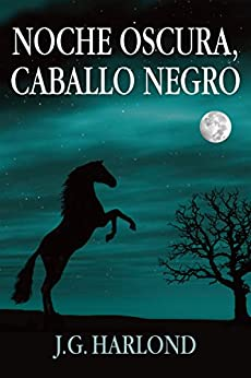 Noche Oscura, Caballo Negro (Spanish Edition) by [Harlond, J.G.]