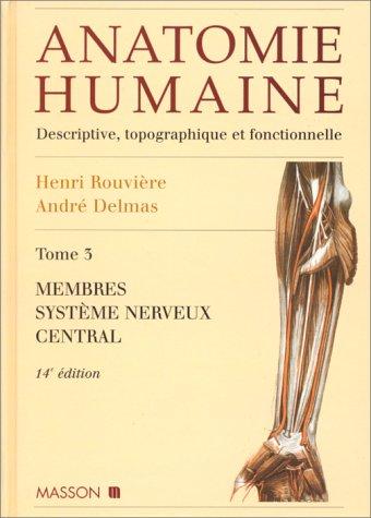Anatomie humaine, tome 3 : Membres, système nerveux central, 14e édition