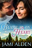 Front cover for the book Blame It On Your Heart by Jami Alden