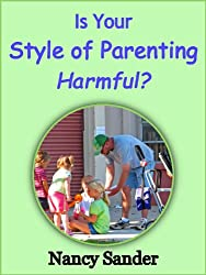 Is Your Style of Parenting Harmful? (Successful Parentng Solutions Book 8) (English Edition)