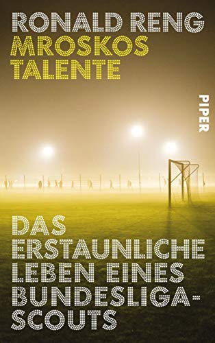 Mroskos Talente: Das erstaunliche Leben eines Bundesliga-Scouts -