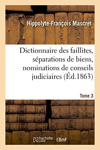 Dictionnaire des faillites, séparations de biens, nominations de conseils judiciaires T3
