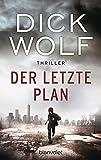 Der letzte Plan: Thriller - Dick Wolf