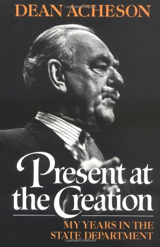 Present at the Creation: My Years in the State Department por Dean Acheson