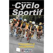 Le cyclo sportif : Préparation et entraînement, santé plaisir performance