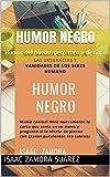 HUMOR NEGRO: Humor del bueno, pero raro y distinto