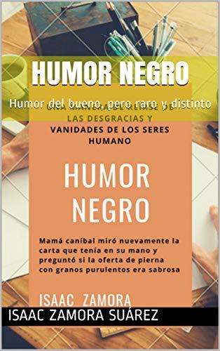 HUMOR NEGRO: Humor del bueno, pero raro y distinto por Isaac Zamora Suárez