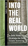 Into the Real World: A Debt Reduction Strategy for Real Estate Investing