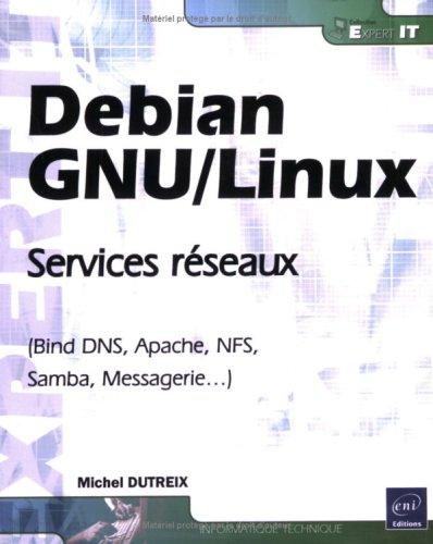 Debian GNU/Linux - Services rseaux (Bind DNS, Apache, NFS, Samba, Messagerie...)