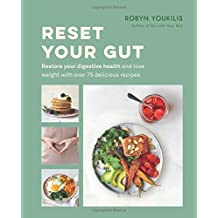 Reset your Gut: Restore your digestive health and lose weight with over 75 delicious recipes