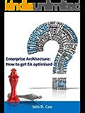 Enterprise Architecture: How to get EA optimised