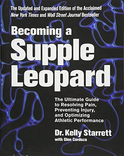 Becoming A Supple Leopard: The Ultimate Guide to Resolving Pain, Preventing Injury, and Optimizing Athletic Performance por Kelly Starrett