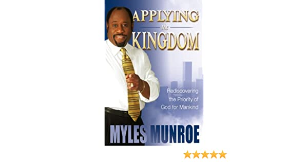 Applying the kingdom rediscovering the priority of god for mankind applying the kingdom rediscovering the priority of god for mankind kingdom series ebook myles munroe amazon kindle store fandeluxe Images