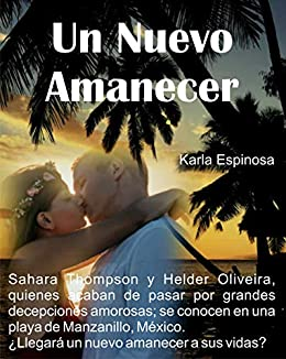 UN NUEVO AMANECER: NOVELA ROMÁNTICA eBook: ESPINOSA CEJA, KARLA ...