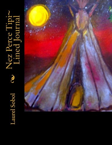 Nez Perce Tipi~ Lined Journal (Fine Art Rainbow Journals~ Soli Deo Gloria) - Rainbow Fine Art