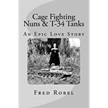 Cage Fighting Nuns & T-34 Tanks: An Epic Love Story