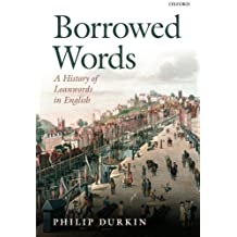 Borrowed Words: A History of Loanwords in English by Philip Durkin (2015-06-02)