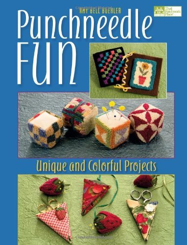 Punchneedle Fun: Unique and Colorful Projects [With Patterns] (That Patchwork Place) by Amy Bell Buehler (2007-07-01)