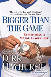 Bigger Than the Game: Restitching a Major League Life by Dirk Hayhurst (2014-02-25)