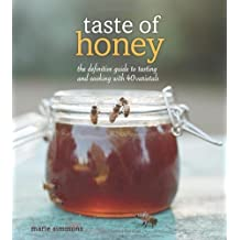 Taste of Honey: The Definitive Guide to Tasting and Cooking with 40 Varietals by Marie Simmons (4-Jul-2013) Paperback