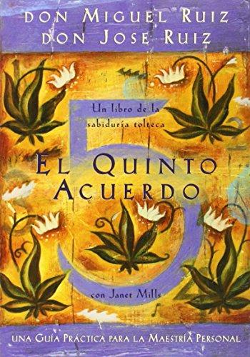 El Quinto Acuerdo: Una Guia Practica Para la Maestria Personal (Un Libro De Sabiduria Tolteca) por Don Miguel Ruiz