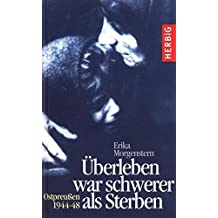 Überleben war schwerer als Sterben: Ostpreussen 1944-48