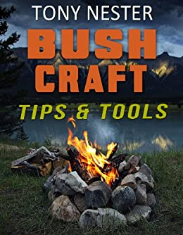 Bushcraft Tips & Tools by Tony Nester (Practical Survival Book 7) (English Edition) par [Nester, Tony]