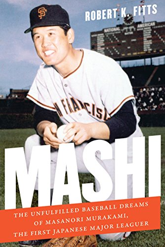 Télécharger des livres pour allumer le feu gratuit Mashi: The Unfulfilled Baseball Dreams of Masanori Murakami, the First Japanese Major Leaguer (English Edition) by Robert K. Fitts MOBI B00TJFBWNQ