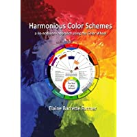 Harmonious Color Schemes: a no-nonsense approach using The Color Wheel by Elaine Barrette Farmer (2014-04-17)