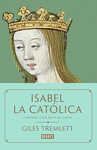 Isabel la Católica: La primera gran reina de Europa (Biografías) por Giles Tremlett